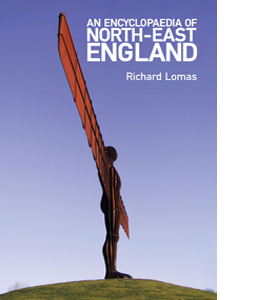 An Encyclopaedia of North-East England (HB)