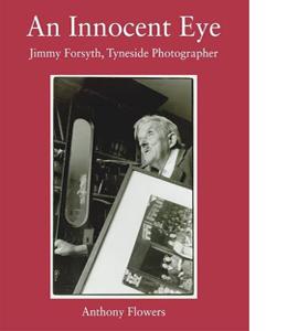 An Innocent Eye: Jimmy Forsyth, Tyneside Photographer
