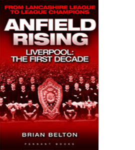 Anfield Rising Liverpool: The First Decade