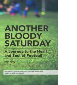 Another Bloody Saturday: A Journey to the Heart and Soul of Foot