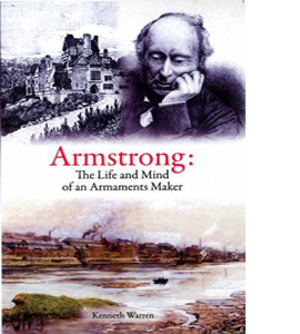 Armstrong: The Life and Mind of an Armaments Maker
