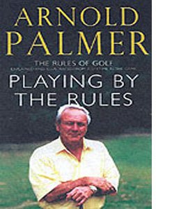 Arnold Palmer Playing by the Rules: Rules Of Golf Explained