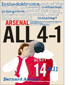 Arsenal All 4-1 : A Guidebook to an Historic Season Straight fro