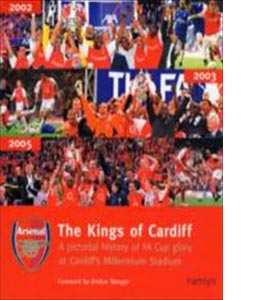 Arsenal, The Kings of Cardiff : A Pictorial History of Millenniu