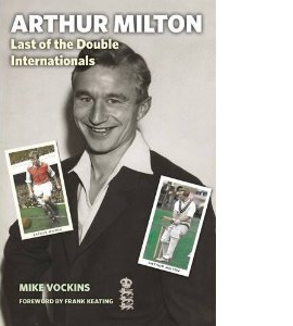 Arthur Milton: Last of the Double Internationals [HB]