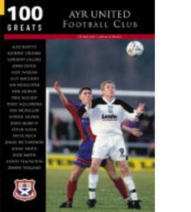 Ayr United Football Club: 100 Greats