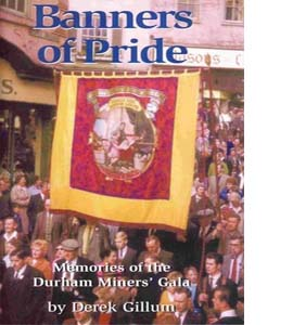 Banners of Pride : Memories of the Durham Miners' Gala