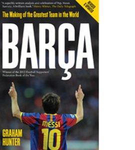 Barca : The Making of the Greatest Team in the World