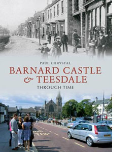 Barnard Castle & Teeside: Through time