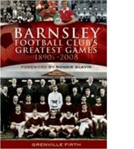 Barnsley Football Club's Greatest Games: 1890s-2008