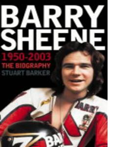 Barry Sheene 1950-2003: The Biography