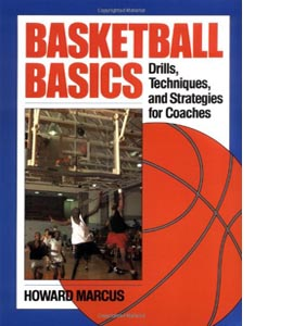 Basketball Basics: Drills, Techniques and Strategies for Coaches