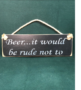 Beer...It Would Be Rude Not To (Wooden Sign)