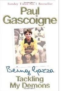 Being Gazza Tackling My Demons