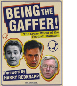 Being the Gaffer!: The Funny World of the Football Manager