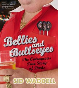 Bellies and Bullseyes: The Outrageous True Story of Darts (HB)