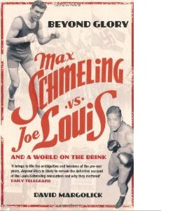 Beyond Glory: Max Schmeling vs. Joe Louis and a World on the Bri