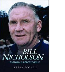 Bill Nicholson - Football's Perfectionist (HB)
