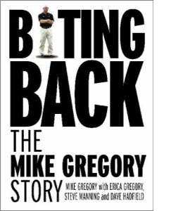 Biting Back : The Mike Gregory Story (HB)