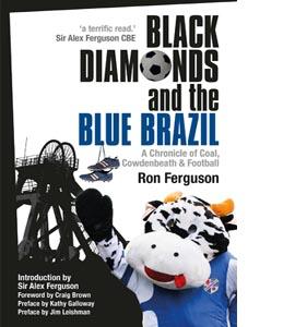 Black Diamonds & Blue Brazil: A Chronicle of Coal, Cowdenbeath