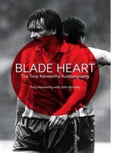 Blade Heart: The Tony Kenworthy Autobiography