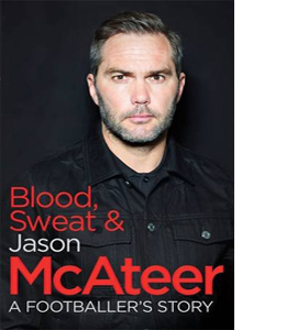 Blood, Sweat & Jason McAteer: A Footballer's Story
