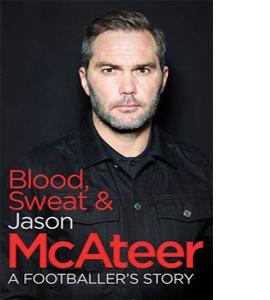 Blood, Sweat & Jason McAteer: A Footballer's Story