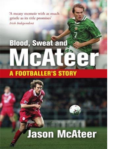 Blood, Sweat and McAteer A footballer's Story
