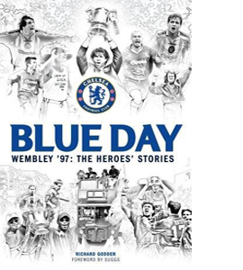 Blue Day. Wembley '97: The Heroes' Stories