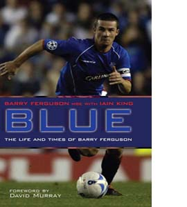 Blue: The Life and Times of Barry Ferguson (HB)