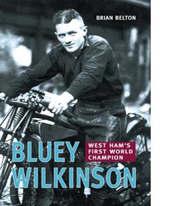 Bluey Wilkinson West Ham's First World Champion