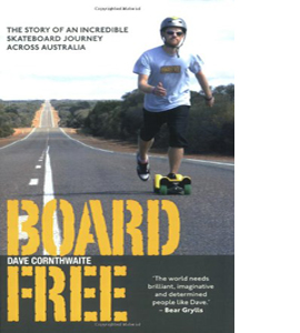 Board Free. An Incredibale Skate Board Journey Across Austrailia