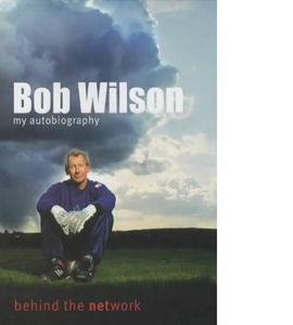 Bob Wilson - My Autobiography - Behind The Network (HB)
