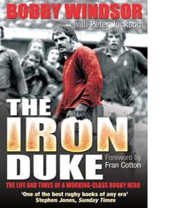 Bobby Windsor - The Iron Duke: The Life and Times of a Working-C