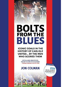 Bolts From The Blues: Iconic Carlisle United Goals (HB)