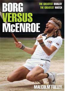 Borg Versus McEnroe : The Greatest Rivalry, The Greatest Match