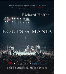 Bouts of Mania: Ali, Frazier and Foreman and an America on the R