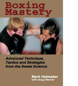 Boxing Mastery: Advanced Technique, Tactics, and Strategies...