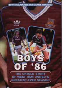 Boys Of '86: The Untold Story Of West Ham United's Greatest Ever