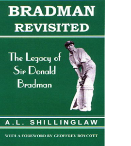 Bradman Revisited: The Legacy of Sir Donald Bradman