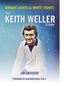 Bright Lights & White Tights The Keith Weller Story