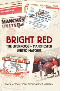 Bright Red : The Liverpool-Manchester United Matches