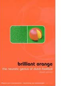 Brilliant Orange: The Neurotic Genius of Dutch Football