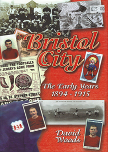 Bristol City: The Early Years 1894-1915 (HB)