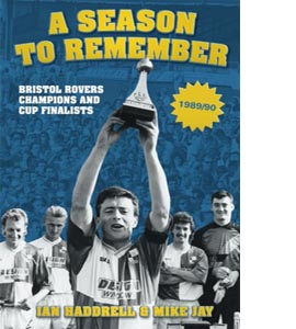 Bristol Rovers: A Season to Remember - Champions and Cup Finalis