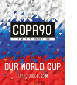 COPA90: Our World Cup: A Fans' Guide to 2018