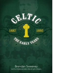 Celtic: The Early Years 1887-1892 (HB)