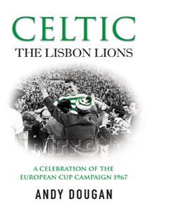 Celtic: The Lisbon Lions: European Cup Campaign 1967