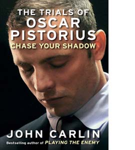 Chase Your Shadow: The Trials of Oscar Pistorius (HB)