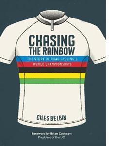 Chasing the Rainbow: The Story of Road Cycling's World Champions
